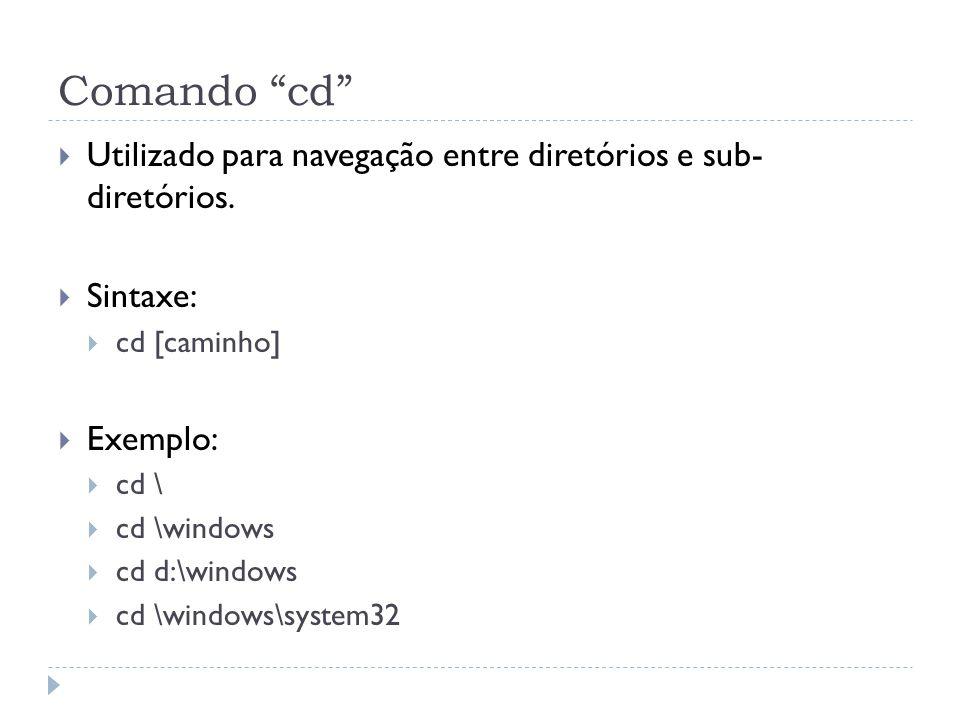Comando cd Utilizado para navegação entre diretórios e sub- diretórios. Sintaxe: cd [caminho] Exemplo: